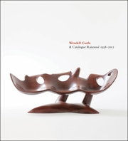 Wendell Castle: A Catalogue Raisonn�, 1958-2012