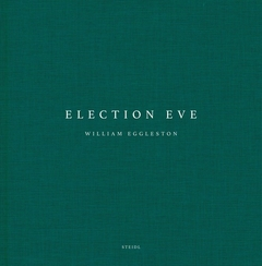 William Eggleston: Election Eve