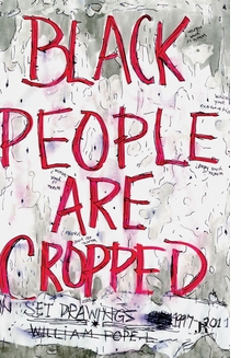 William Pope.L: Black People Are Cropped