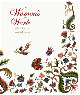 Women's Work: Embroidery in Colonial Boston