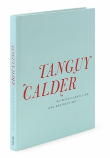 Yves Tanguy & Alexander Calder:  Between Surrealism and Abstraction
