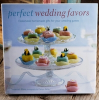 Perfect Wedding Favors : Delectable Homemade Gifts for Your Wedding Guests by Susannah Blake
