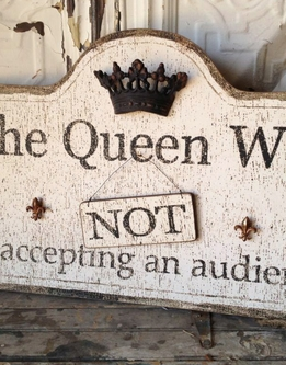 Wood Sign The Queen Will/ Will Not Be Accepting an Audience 26""