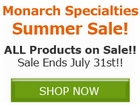 Save 7% off ALL Monarch Specialties Products!! Save by