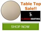 Florida Seating Table Top CLOSEOUT SALE!! Save NOW!!