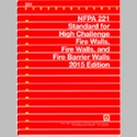 NFPA 221: Standard for High Challenge Fire Walls, Fire Walls, and Fire Barrier Walls, 2015 Edition