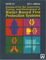 NFPA 25 Standar for the Inspection, Testing and Maintanance of Water Based Fire Protection Systems, 2011 Edition
