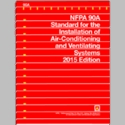 NFPA 90A: Standard for the Installation of Air-Conditioning and Ventilating Systems, 2015 Edition
