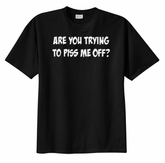 Are Trying To Piss Me Off Funny Humor Adult T-shirt