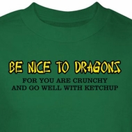 Be Nice To Dragons Shirt You Are Crunchy Green Tee T-shirt