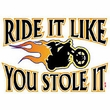 Biker T-shirt - Ride It Like You Stole It Tee Shirt