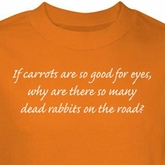 Carrots Good For Eyes Shirt Why Dead Rabbits On Road Orange Tee