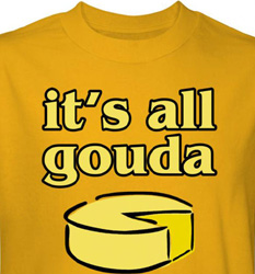 Cheese Shirt Its All Gouda Yellow Tee T-shirt