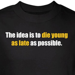 Die Young Shirt As Late As Possible Black Tee T-shirt