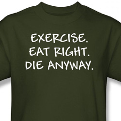 Exercise T-shirt Eat Right Die Anyway Military Green Tee