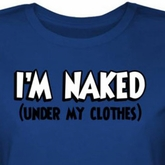 Funny I'm Naked Juniors Shirt Under My Clothes Blue Tee T-shirt