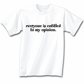 Funny Shirt Everyone Entitled To My Opinion White Tee