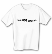 Funny Shirt I Am Not Amused White Tee Shirt