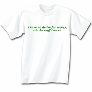 Funny Shirt I Have No Desire For Money White Tee Shirt