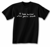 Funny Shirt I�ll Look Better When You�re Drunk Black Tee Shirt