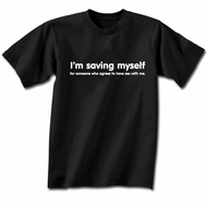 Funny Shirt I�m Saving Myself Black Tee Shirt
