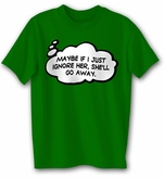 Funny Shirt If I Ignore Her She�ll Go Away Kelly Green Tee