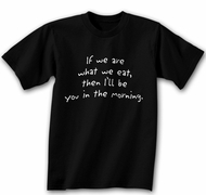 Funny Shirt If We Are What We Eat Black Tee Shirt
