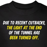 Funny Shirt Light At End Of Tunnel Turned Off Black Tee T-shirt