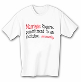 Funny Shirt Marriage Requires Commitment To An Institution White Tee