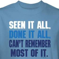 Funny Shirt Seen It Done It Can't Remember Blue Tee T-shirt