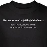 Getting Old Shirt Childhood Toys Now in Museum Black Tee T-shirt