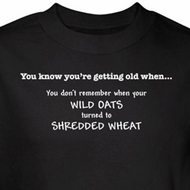 Getting Old Shirt Don't Remember Oats Turned Shredded Wheat Black Tee