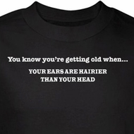 Getting Old Shirt Ears Are Hairier Than Your Head Black Tee T-shirt
