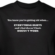 Getting Old Shirt Everything Hurts Doesn't Hurt Doesn't Work Black Tee