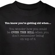 Getting Old Shirt Over The Hill Don't Remember Being On Top Black Tee