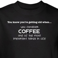 Getting Old T-shirt Coffee Most Important Thing in Life Black Tee