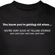 Getting Old T-Shirt Good at Telling Stories Over and Over Black Tee