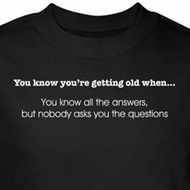 Getting Old T-Shirt Know All Answers Nobody Asks You Black Tee