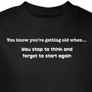 Getting Old T-Shirt Stop To Think Forget To Start Again Black Tee