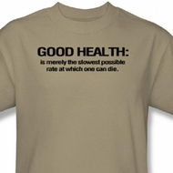 Good Health Shirt Slowest Rate at Which One Can Die Sand Tee T-shirt