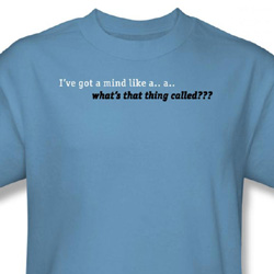 Got a Mind Like Shirt Whats That Thing Called Caroline Blue Tee