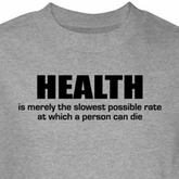 Health Shirt Slowest Rate A Person Can Die Grey Tee T-shirt