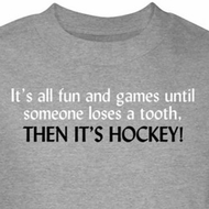 Hockey T-Shirt All Fun And Games Until Someone Loses A Tooth Grey Tee