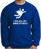 I DO ALL MY OWN STUNTS Funny Adult Pullover Sweatshirt