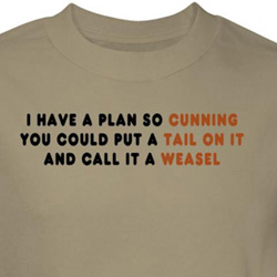 I Have A Plan Shirt Put A Tail On It Call It A Weasel Sand Tee T-shirt
