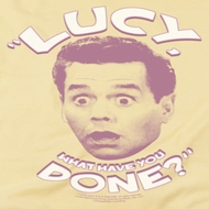 I Love Lucy What Have You Done Shirts
