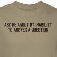 Inability To Answer Question Shirt Ask Me About It Sand Tee T-shirt