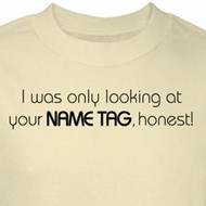 Looking For Name Tag Shirt Honest Natural Tee T-shirt