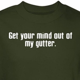 Mind In Gutter Shirt Get Your Mind Out Green Tee T-shirt