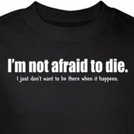 Not Afraid To Die Shirt Don't Want To Be There Black Tee T-shirt